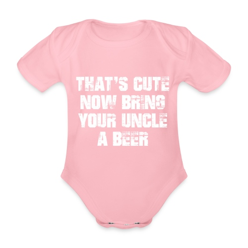 That's Cute Now Bring Your Uncle A Beer - Organic Short-sleeved Baby Bodysuit