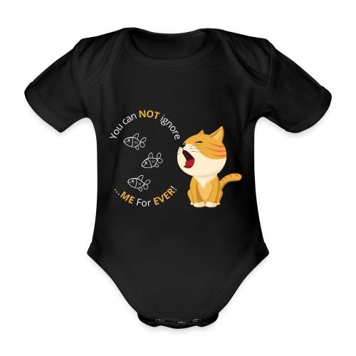 Cats - You can NOT ignore ME For EVER! - Kortærmet babybody, økologisk bomuld