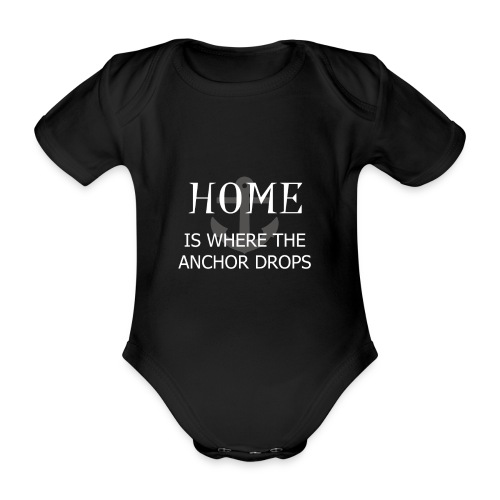 Home is where the anchor drops - Organic Short-sleeved Baby Bodysuit