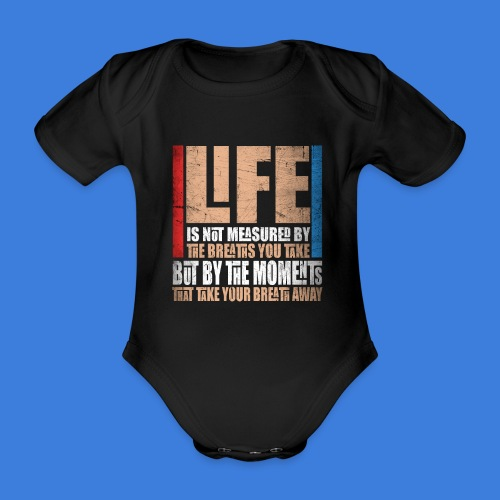 Life is measured by moments that take your breath - Baby Bio-Kurzarm-Body