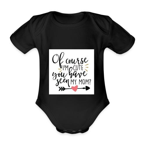 Of course I'm cute... - Ekologisk kortärmad babybody