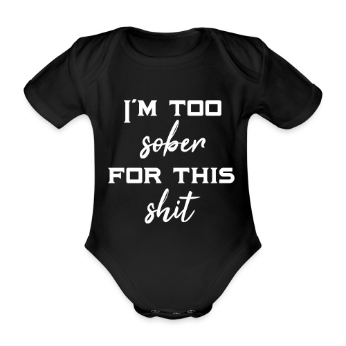 I'm too sober for this shit - gift idea - Organic Short-sleeved Baby Bodysuit