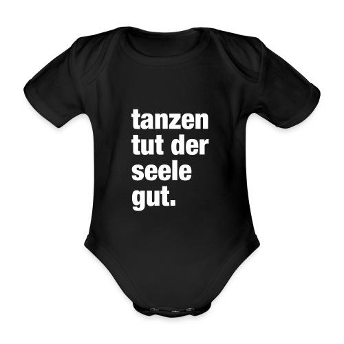 tanzen tut der seele gut. / Rave T-Shirt Design / - Baby Bio-Kurzarm-Body