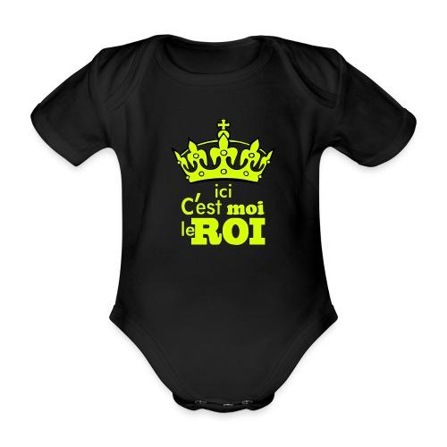 Ici c'est moi le roi - Body Bébé bio manches courtes