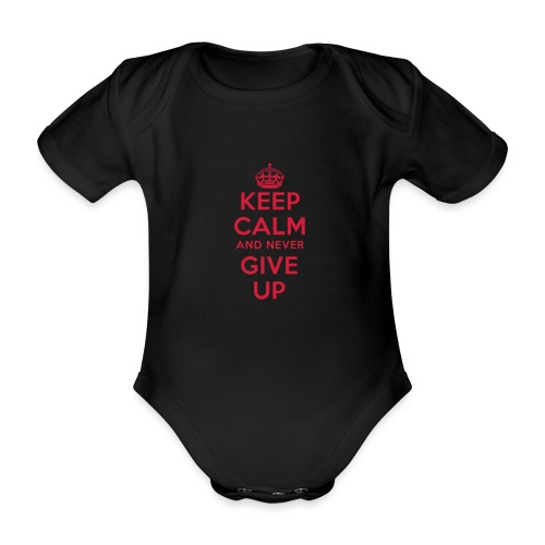 keep calm and never give up - Baby Bio-Kurzarm-Body