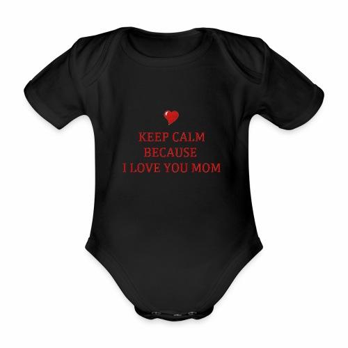 KEEP CALM I LOVE YOU MOM - Body Bébé bio manches courtes
