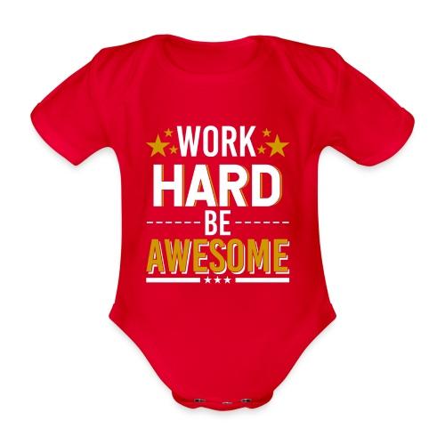 WORK HARD BE AWESOME - Baby Bio-Kurzarm-Body