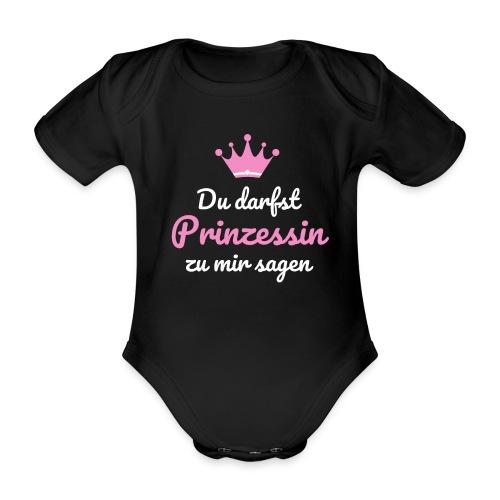 Du darfst Prinzessin zu mir sagen - Baby Bio-Kurzarm-Body
