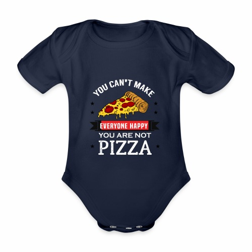 You can't make everyone Happy - You are not Pizza - Baby Bio-Kurzarm-Body