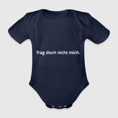 frag doch nicht mich. - Baby Bio-Kurzarm-Body