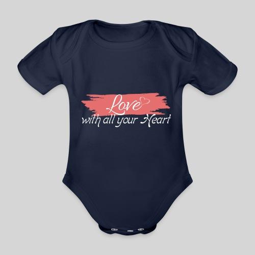 Love with all your Heart - Liebe von ganzem Herzen - Baby Bio-Kurzarm-Body