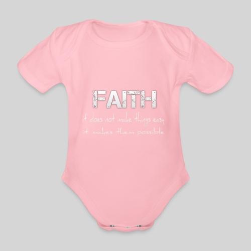 Faith it does not make things easy it makes them - Baby Bio-Kurzarm-Body
