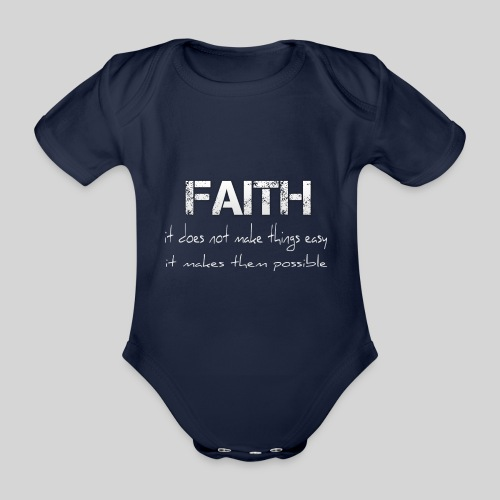 Faith it does not make things easy it makes them - Baby Bio-Kurzarm-Body