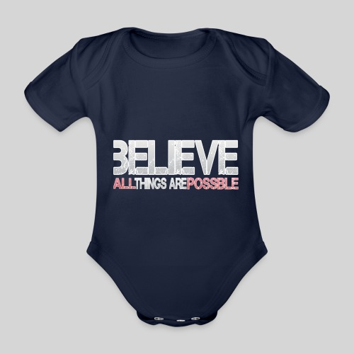 Believe all tings are possible - Baby Bio-Kurzarm-Body