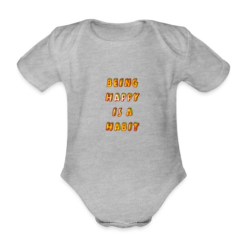 being happy is a habit - Organic Short-sleeved Baby Bodysuit
