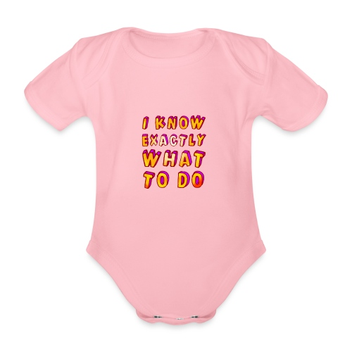 I know exactly what to do - Organic Short-sleeved Baby Bodysuit