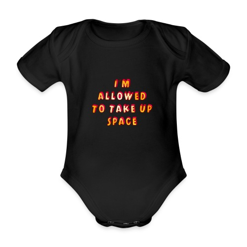 I m allowed to take up space - Organic Short-sleeved Baby Bodysuit