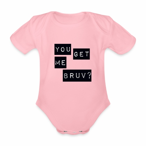 You get me bruv - Organic Short-sleeved Baby Bodysuit