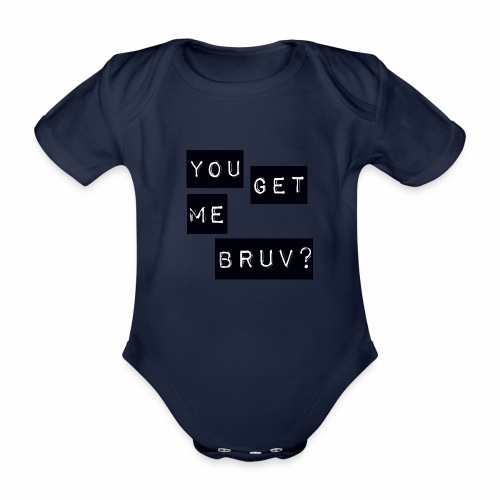You get me bruv - Organic Short-sleeved Baby Bodysuit
