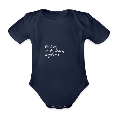 to live is to learn. anytime. - Baby Bio-Kurzarm-Body