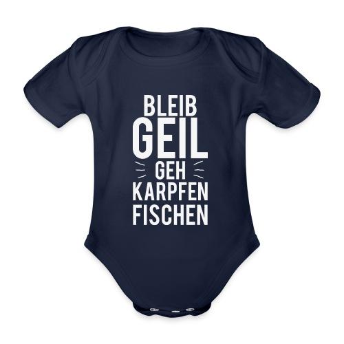 Bleib Geil geh Karpfen fischen - Baby Bio-Kurzarm-Body