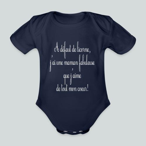 A défaut de licorne, j'ai une maman fabuleuse... - Body Bébé bio manches courtes