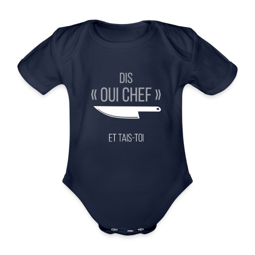 Dis Oui Chef et tais-toi - Body bébé bio manches courtes