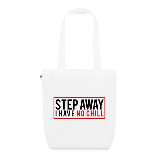 Step Away I have No Chill Clothing - EarthPositive Tote Bag