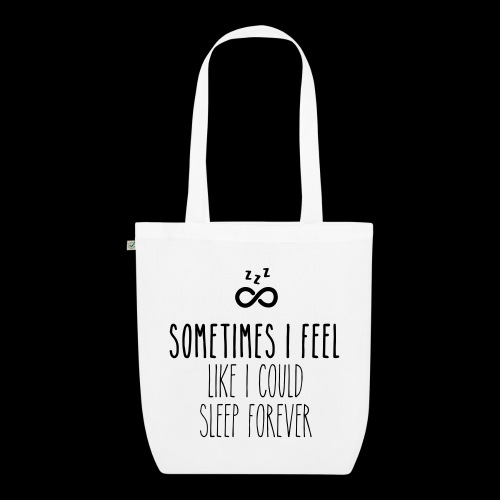 Sometimes I feel like I could sleep forever - Bio-Stoffbeutel