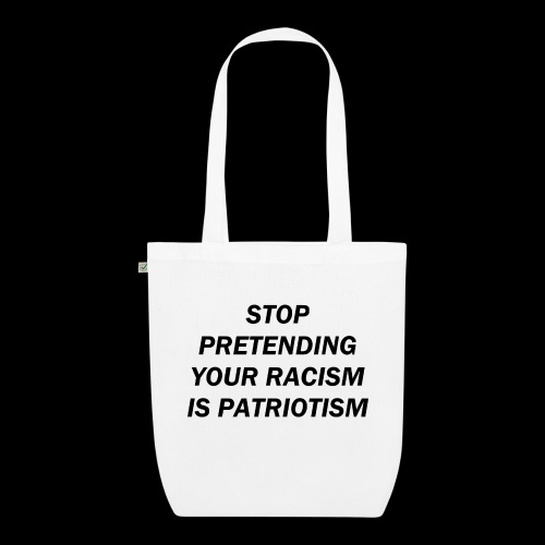 stop pretending your racism is patriotism - Ekologiczna torba materiałowa