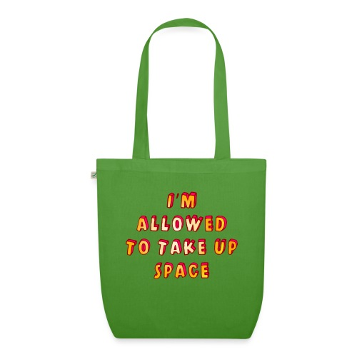 I m allowed to take up space - EarthPositive Tote Bag