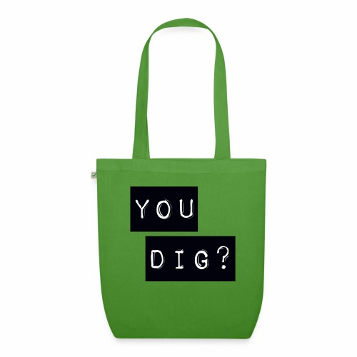 You Dig - EarthPositive Tote Bag