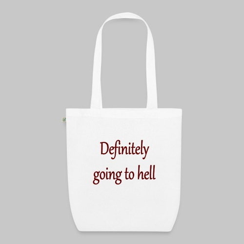 Definitely going to hell - EarthPositive Tote Bag