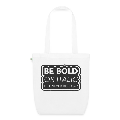 Be bold, or italic but never regular - Bio stoffen tas