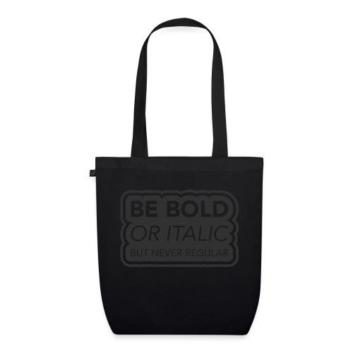 Be bold, or italic but never regular - Bio stoffen tas