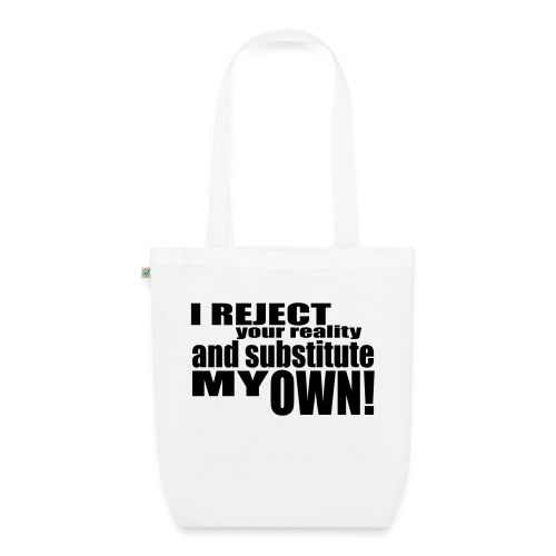I reject your reality and substitute my own - EarthPositive Tote Bag
