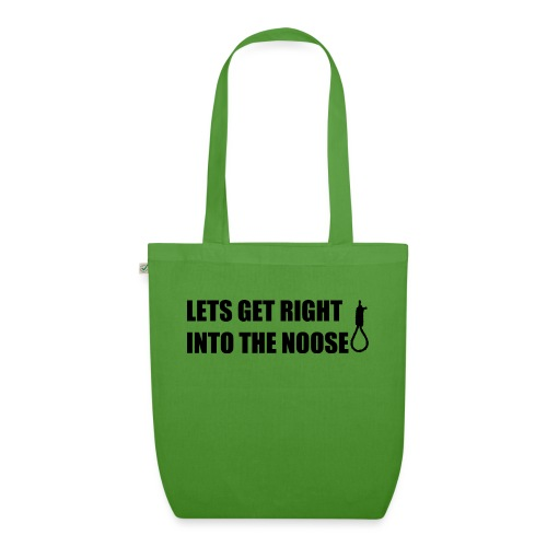 LETS GET RIGHT INTO THE NOOSE Cup - EarthPositive Tote Bag