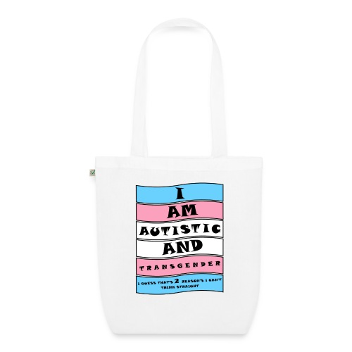 Autistic and Transgender   Funny Quote - EarthPositive Tote Bag