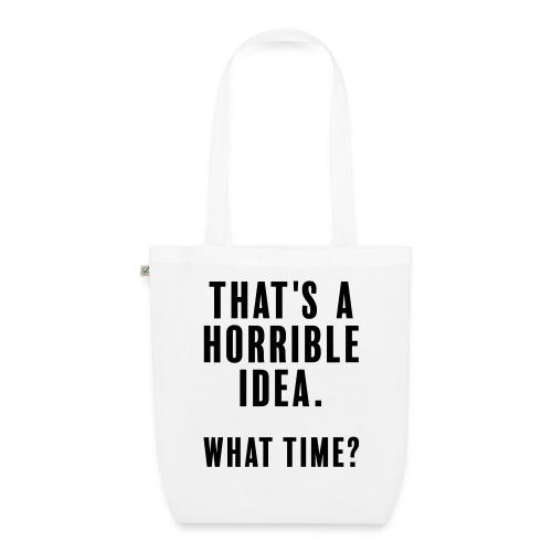 That s a horrible idea - what time - Ekologisk tygväska