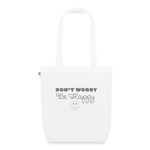 Don't Worry - Be happy - EarthPositive Tote Bag