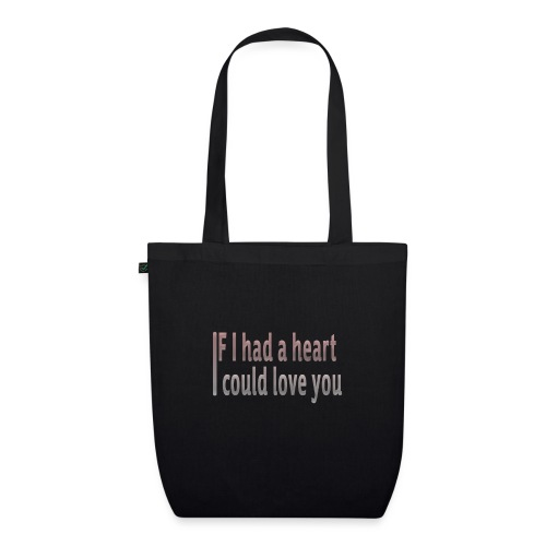 if i had a heart i could love you - EarthPositive Tote Bag
