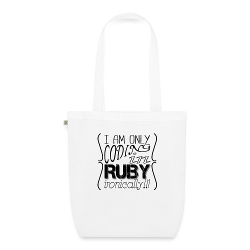 I am only coding in Ruby ironically!!1 - EarthPositive Tote Bag