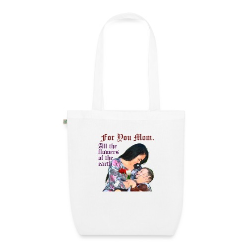 For You Mom All the flowers of the earth - EarthPositive Tote Bag