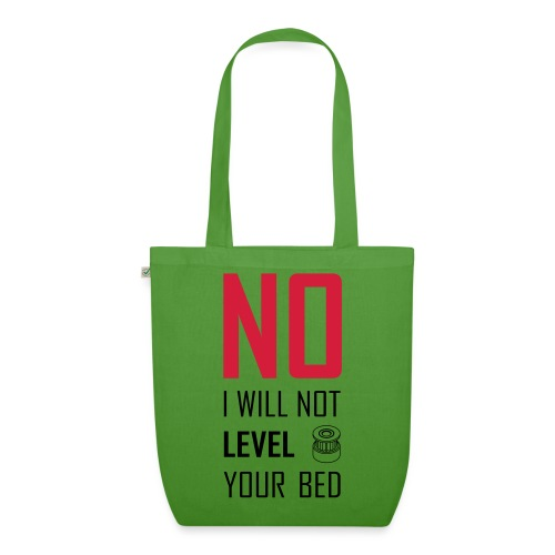 No I will not level your bed (vertical) - EarthPositive Tote Bag