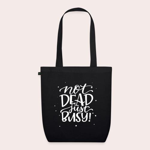 Not DEAD Just BUSY! - Bio-Stoffbeutel