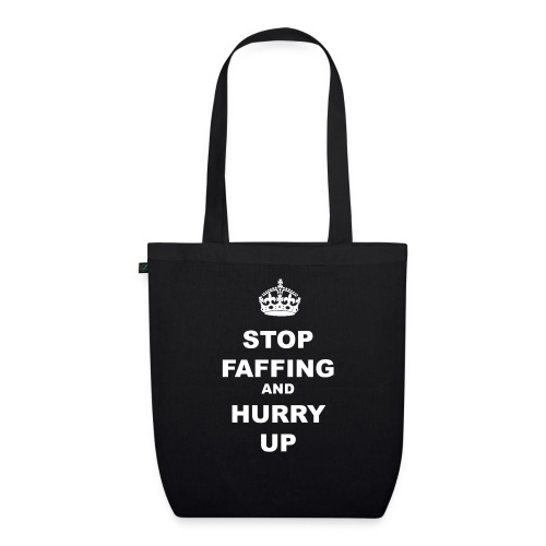 STOP FAFFING AND HURRY UP - EarthPositive Tote Bag