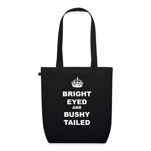 BRIGHT EYED AND BUSHY TAILED - EarthPositive Tote Bag