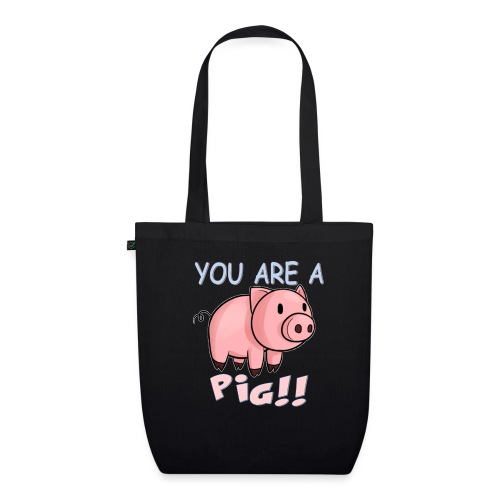 YOU ARE A PIG! T-SHIRT - EarthPositive Tote Bag