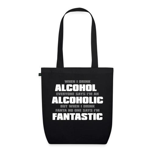 When i drink alcohol everyone says I'm an alcoholi - Ekologisk tygväska