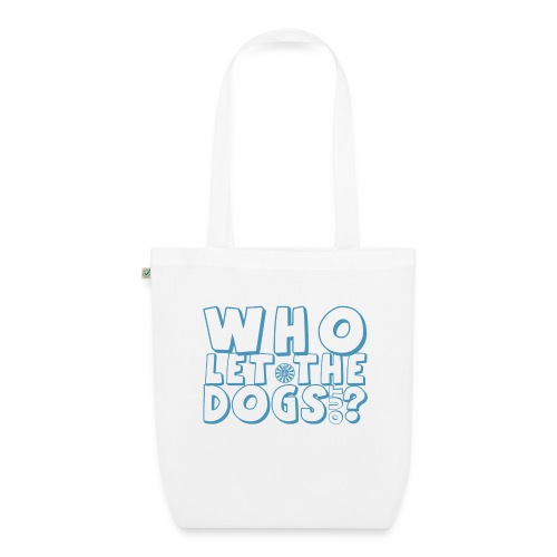 Who Let the Dogs Out? - Bio-Stoffbeutel